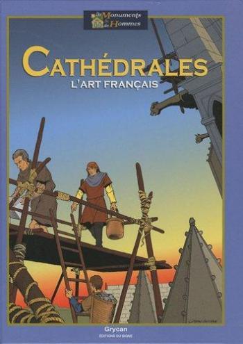 Couverture de l'album Des monuments et des hommes - 4. Cathédrales, l'art français.