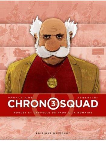 Couverture de l'album Chronosquad - 3. Poulet et cervelle de paon à la romaine