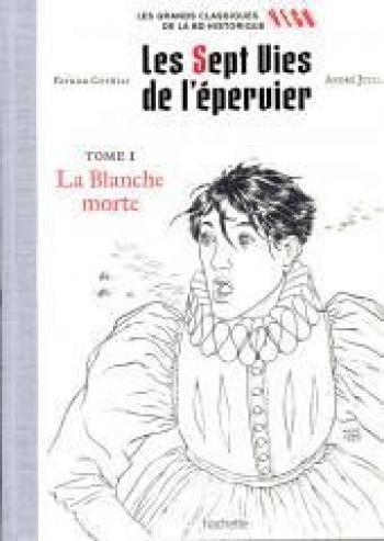 Couverture de l'album Les Grands classiques de la BD historique Vécu - 1. Les 7 Vies de l'Épervier - La Blanche Morte
