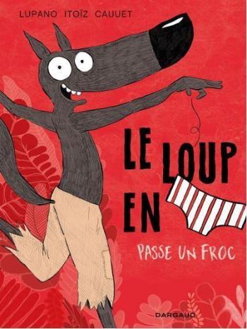 Couverture de l'album Le Loup en slip - 5. Le Loup en Slip passe un Froc