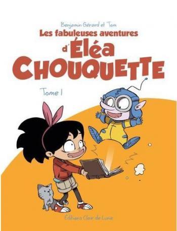 Couverture de l'album Les fabuleuses aventures d'Éléa Chouquette - 1. Tome 1