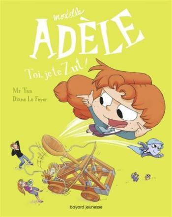 Couverture de l'album Mortelle Adèle - 18. Toi, je te Zut !
