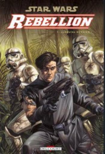Couverture de l'album Star Wars - Rébellion - 1. Jusqu'au dernier !