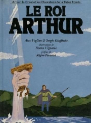 Couverture de l'album Arthur, le Graal et les chevaliers de la table ronde - 1. Le roi Arthur