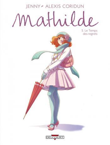 Couverture de l'album Mathilde - 5. Le Temps des regrets