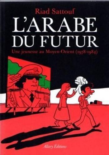 Couverture de l'album L'Arabe du futur, une jeunesse au Moyen-Orient - 1. 1978-1984