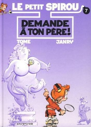 Couverture de l'album Le Petit Spirou - 7. Demande à ton père !