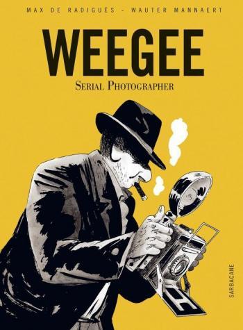 Couverture de l'album Weegee, Serial Photographer (One-shot)