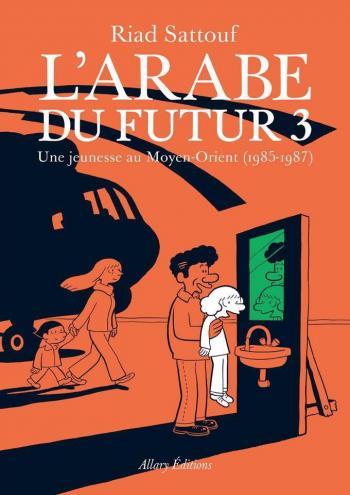Couverture de l'album L'Arabe du futur, une jeunesse au Moyen-Orient - 3. 1985-1987